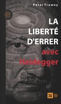 Liberte d'Errer avec Heidegger (la)