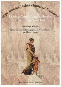 Sept poètes latins chantent l'amour : Lucrèce, Catulle, Virgile, Horace, Tibulle, Properce, Ovide - Anthologie bilingue français-latin
