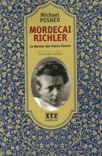 Mordecai Richler : Le dernier des francs-tireurs