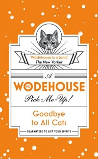Goodbye to All Cats: (Wodehouse Pick-Me-Up)