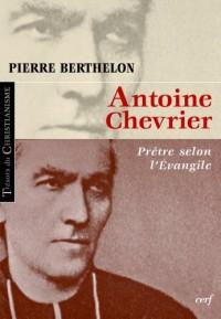 Antoine chevrier : Prêtre selon l'Evangile 1826-1879