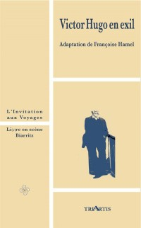 Victor Hugo en exil : L'invitation aux voyages