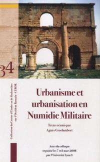 Urbanisme et urbanisation en Numidie militaire : Actes du colloque organisé les 7 et 8 mars 2008 par l'Université Lyon 3