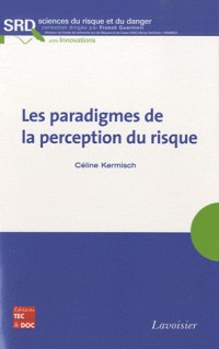 Les paradigmes de la perception du risque collection sciences du risque et du danger