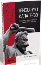 Tengu-ryu karate-do : Une pratique fondamentalement martiale de l'art de la