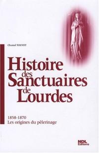Histoire des sanctuaires de Lourdes : 1858-1870 : les origines du pélerinage