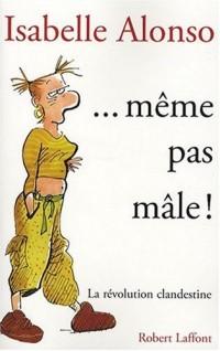 ... Même pas mâle !