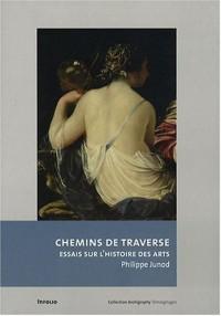 Chemins de traverse : Essais sur l'histoire des arts
