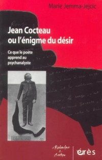 Jean Cocteau ou l'énigme du désir : Ce que le poète apprend au psychanalyste