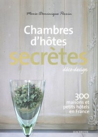 Chambres d'hôtes secrètes : 300 maisons et petits hôtels en France