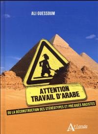Travail d'arabe : Ou la déconstruction des stéréotypes et préjugés racistes
