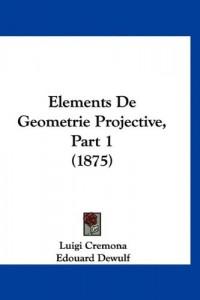 Elements de Geometrie Projective, Part 1 (1875)
