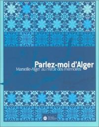 Parlez-moi d'Alger : Marseille-Alger au miroir des mémoires
