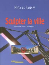 Nicolas Sanhes  Sculpter la Ville