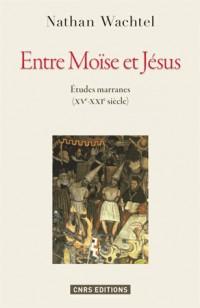 Entre Moise et Jesus. Histoires Marranes