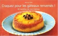 Craquez pour les gâteaux renversés ! : 30 Recettes de nos mamies