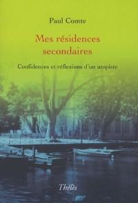 Mes résidences secondaires : Confidences et réflexions d'un utopiste suivie de Le clochard des platanes