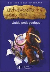 La préhistoire Cycle 3 : Guide pédagogique
