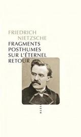Fragments posthumes sur l'éternel retour (nouvelle édition)
