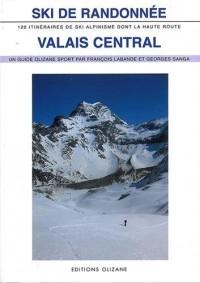 Ski de randonnée Valais central : 120 itinéraires de ski-alpinisme dont la Haute Route