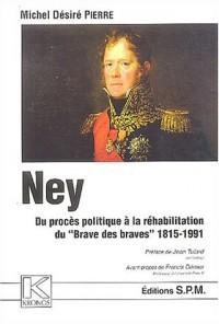 Ney : Du procès politique à la réhabilitation du Brave des braves 1815-1991