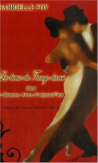 Les lieux du Tango dansé : Dans le Buenos Aires d'aujourd'hui