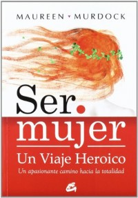 Ser mujer un viaje heroico / Being a woman a heroic journey