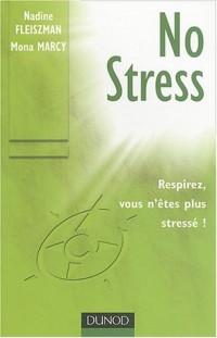No Stress : Techniques de gestion du stress mentale et physique