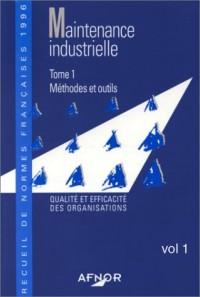 Maintenance industrielle, tome 1. Méthodes et outils - Qualité et efficacité des organisations