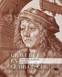 Gravure en clair-obscur : Cranach, Raphaël, Rubens