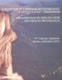L'Aquitaine et l'Hispanie septentrionale à l'époque julio-claudienne : Organisation et exploitation des espaces provinciaux, Colloque Aquitania, Saintes, 11-13 septembre 2003