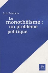 Le monothéisme : un problème politique et autres traités
