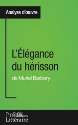 L'Élégance du hérisson de Muriel Barbery (Analyse approfondie): Approfondissez votre lecture des romans classiques et modernes avec Profil-Litteraire.fr