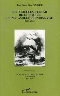Deux siècles et demi de l'histoire d'une famille réunionnaise 1665-1915 : Volume 1, Jacques et Gilles Fontaine, les aventuriers 1664-1729