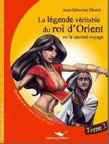 La légende véritable du roi d'Orient (ou le second voyage) Tome 2