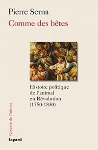 Comme des bêtes: Histoire politique de l'animal en Révolution (1750-1830)