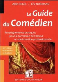 Le Guide du comédien: Renseignements pratiques pour la formation de l'acteur et son insertion professi