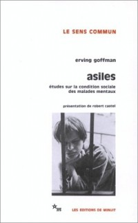 Asiles; études sur la condition sociale des malades mentaux et autres reclus: ... Présentation, index et notes de Robert Castel