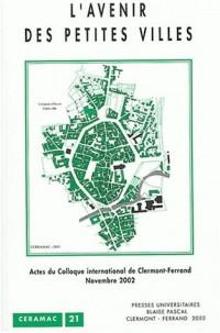 L'avenir des petites villes : Actes du colloque international de Clermont-Ferrand, 20 et 21 novembre 2002