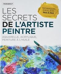 Les secrets de l'artiste peintre: Aquarelle, acrylique, peinture à l'huile