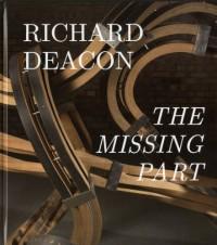 Richard Deacon : The Missing Part