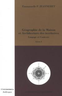 Géographie de la Maison et Architecture des territoires : Langage et Contexte Tome 1