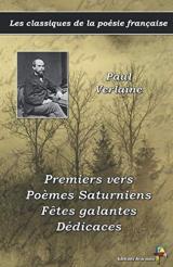 Premiers vers, Poèmes Saturniens, Fêtes galantes, Dédicaces - Paul Verlaine - Les classiques de la poésie française: (9)