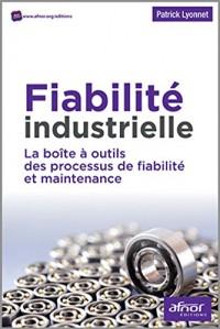 Fiabilité industrielle: La boîte à outils des processus de fiabilité et maintenance.