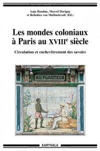 Mondes coloniaux à Paris au XVIIIe siècle (Les). Circulation et enchevêtrement des savoirs