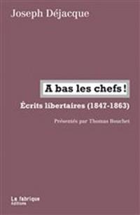 A bas les chefs ! : Ecrits libertaires (1847-1863)
