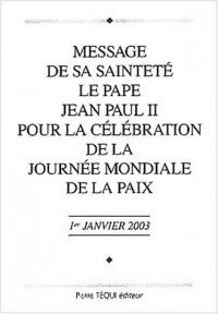 Message de Sa Sainteté le Pape Jean Paul II pour la célébration de la Journée mondiale de la paix. 1er janvier 2003