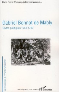 Gabriel Bonnot de Mably : Textes politiques 1751-1783