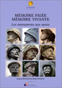 Mémoire figée, mémoire vivante: Les monuments aux morts