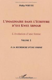 L'imaginaire dans l'écriture d'Ayi Kwei Armah : L'évolution d'une forme - Volume 1, A la recherche d'une forme